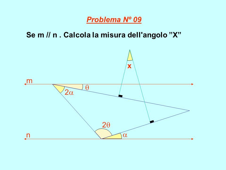 Problema Nº 09 Se m // n . Calcola la misura dell angolo X  2 x m n  2