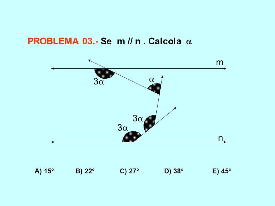 PROBLEMA 03.- Se m // n . Calcola 