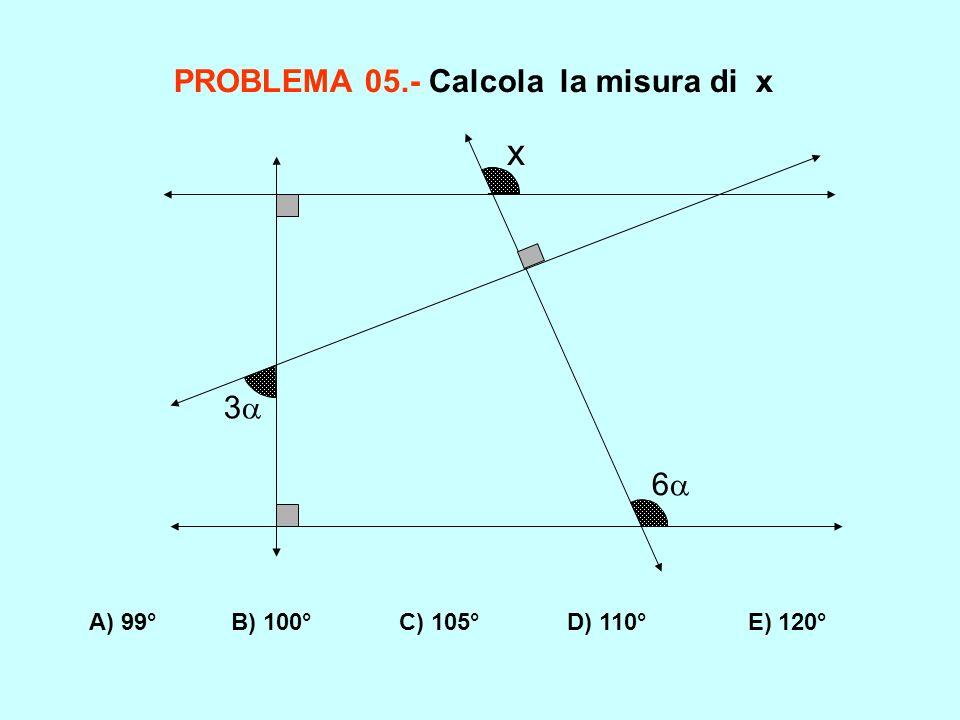 x PROBLEMA 05.- Calcola la misura di x 3 6