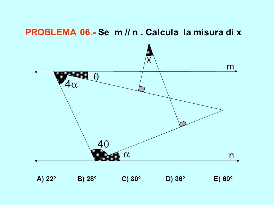  4 4  PROBLEMA 06.- Se m // n . Calcula la misura di x m n X