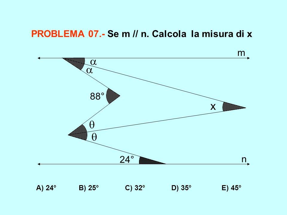  x  PROBLEMA 07.- Se m // n. Calcola la misura di x m 88° 24° n