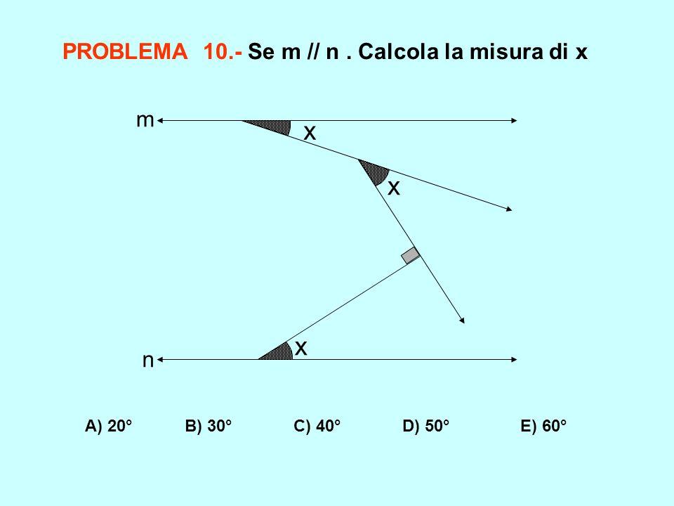 x PROBLEMA 10.- Se m // n . Calcola la misura di x m n