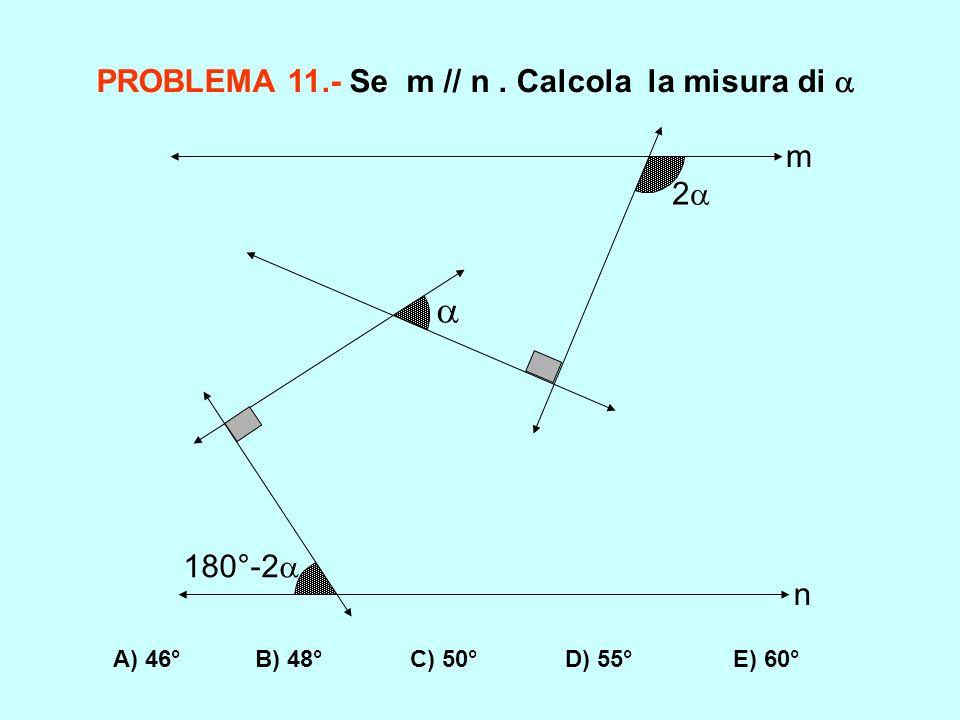  PROBLEMA 11.- Se m // n . Calcola la misura di  m 2 180°-2 n