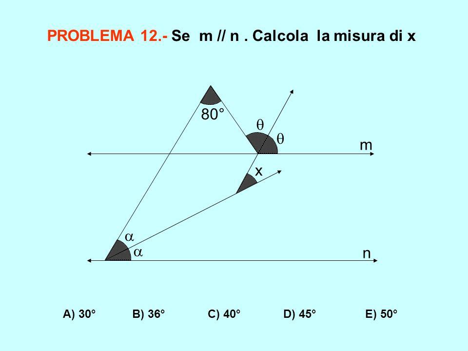 PROBLEMA 12.- Se m // n . Calcola la misura di x