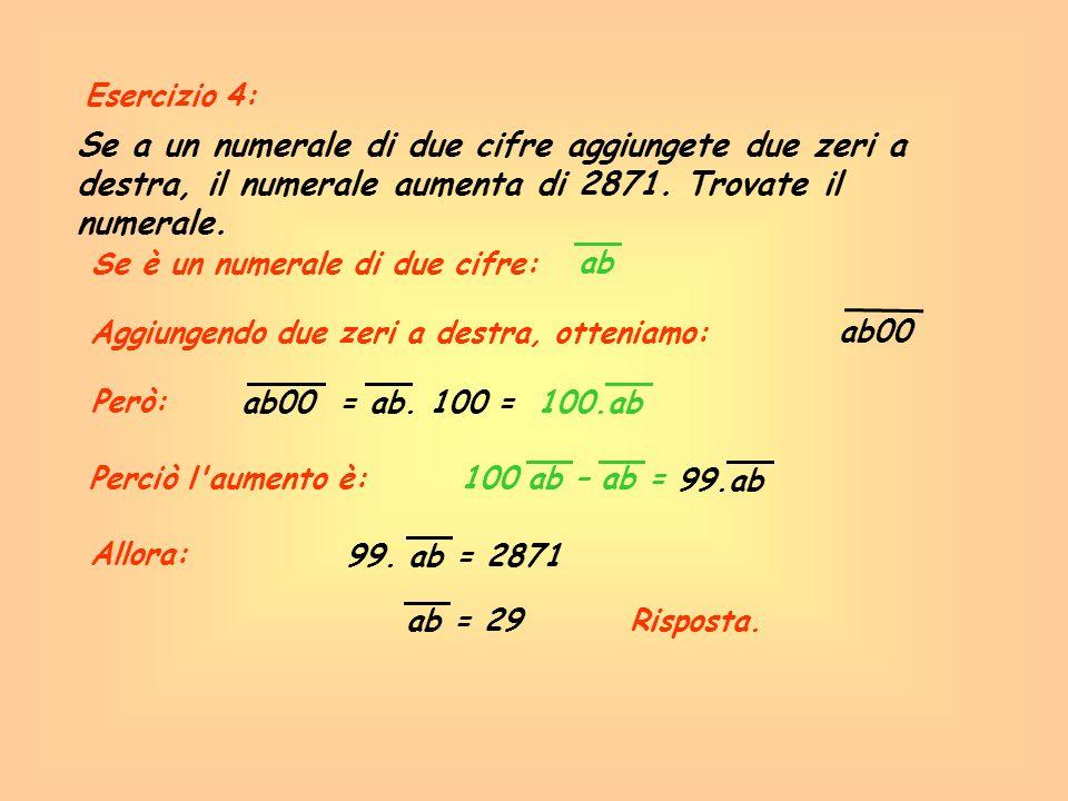 Esercizio 4: Se a un numerale di due cifre aggiungete due zeri a destra, il numerale aumenta di 2871. Trovate il numerale.