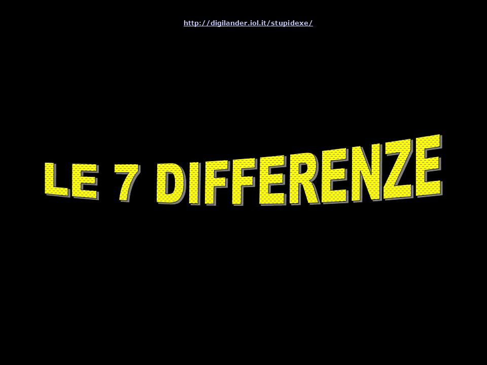 http://digilander.iol.it/stupidexe/ LE 7 DIFFERENZE