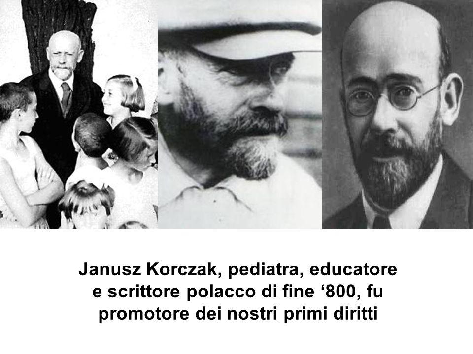 Janusz Korczak, pediatra, educatore e scrittore polacco di fine '800, fu promotore dei nostri primi diritti