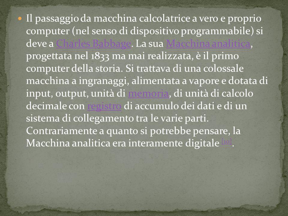 Il passaggio da macchina calcolatrice a vero e proprio computer (nel senso di dispositivo programmabile) si deve a Charles Babbage.