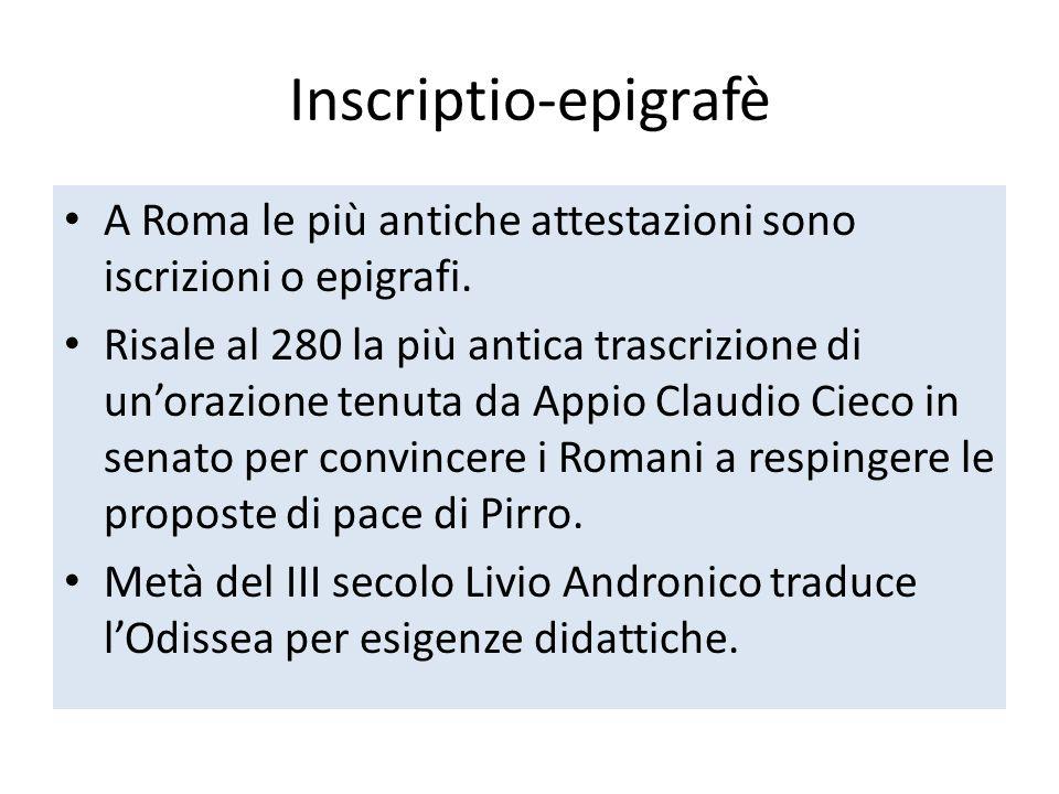 Inscriptio-epigrafè A Roma le più antiche attestazioni sono iscrizioni o epigrafi.