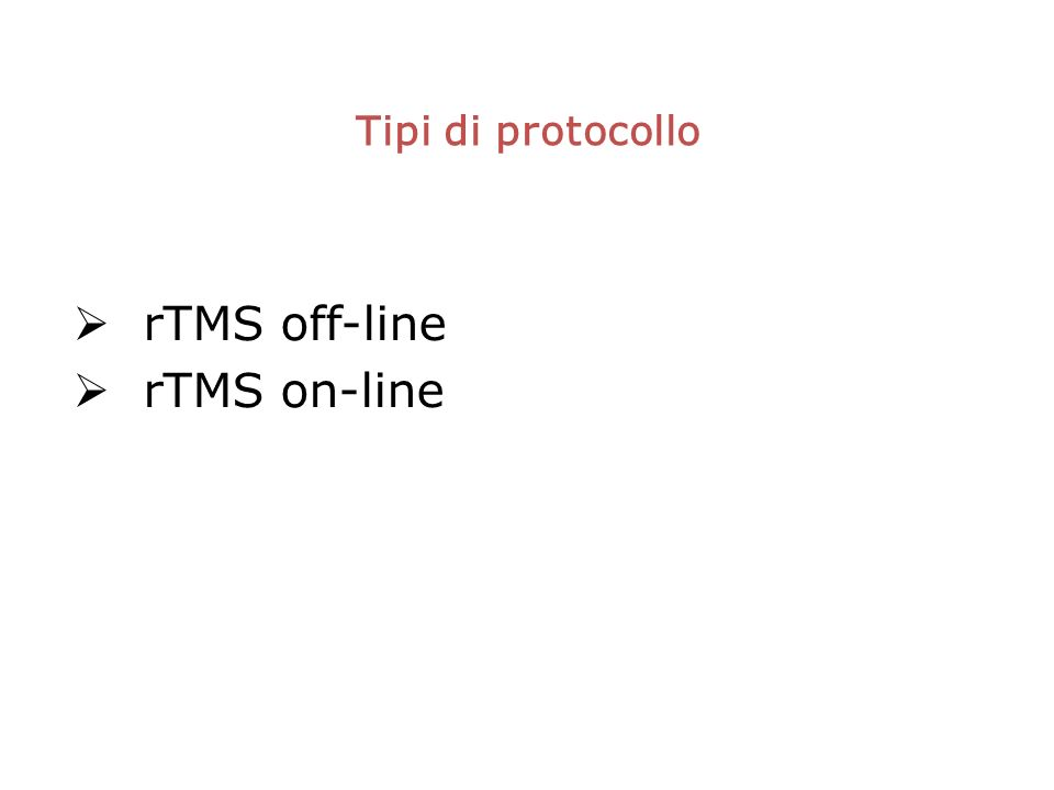 Tipi di protocollo rTMS off-line rTMS on-line