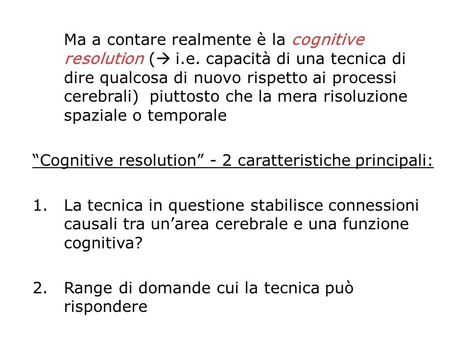 Ma a contare realmente è la cognitive resolution ( i. e