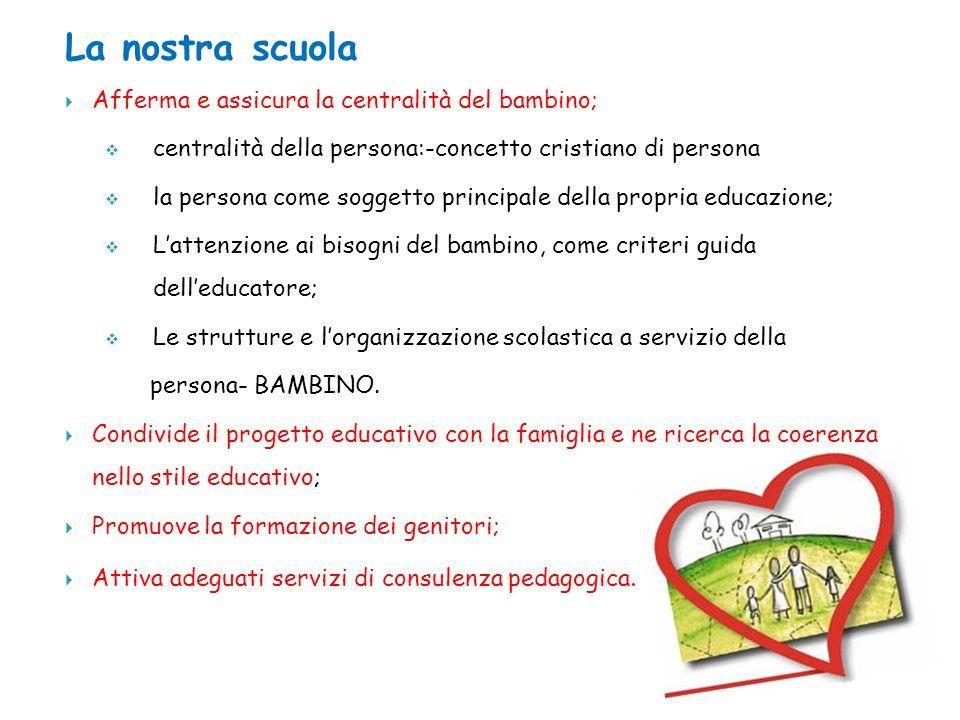 La nostra scuola Afferma e assicura la centralità del bambino;