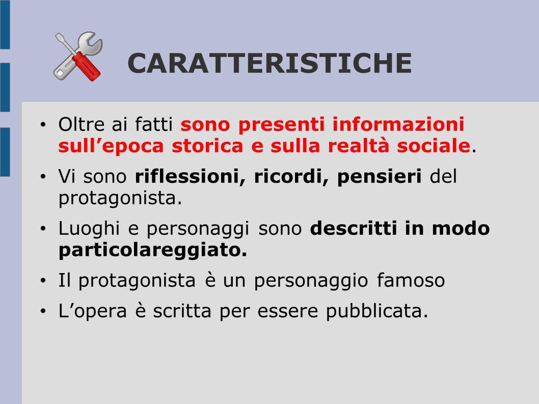 CARATTERISTICHE Oltre ai fatti sono presenti informazioni sull'epoca storica e sulla realtà sociale.