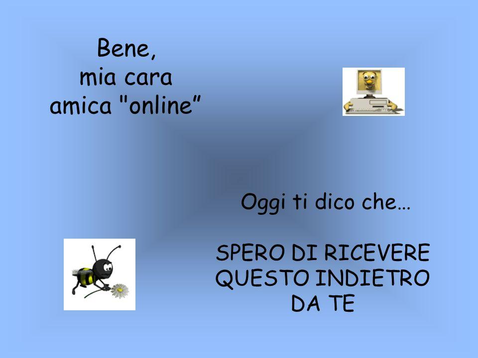 SPERO DI RICEVERE QUESTO INDIETRO DA TE