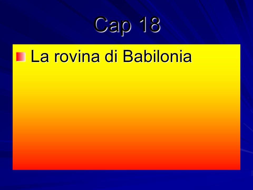 Cap 18 La rovina di Babilonia