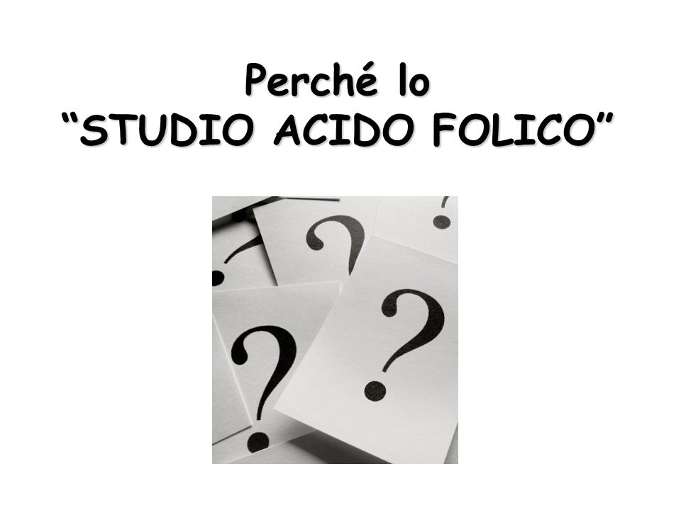 Perché lo STUDIO ACIDO FOLICO
