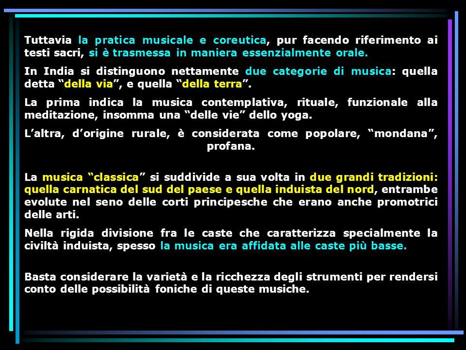 Tuttavia la pratica musicale e coreutica, pur facendo riferimento ai testi sacri, si è trasmessa in maniera essenzialmente orale.