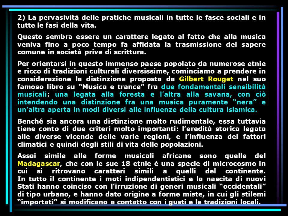 2) La pervasività delle pratiche musicali in tutte le fasce sociali e in tutte le fasi della vita.