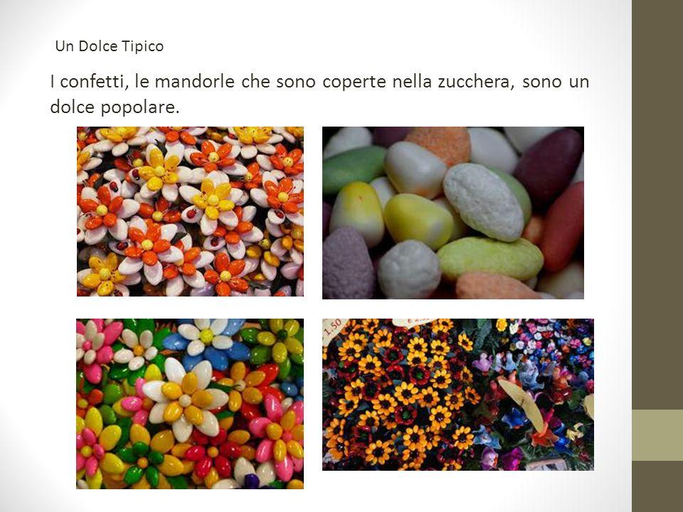 Un Dolce Tipico I confetti, le mandorle che sono coperte nella zucchera, sono un dolce popolare.
