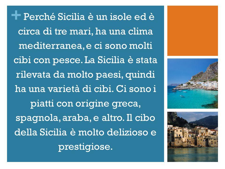 Perché Sicilia è un isole ed è circa di tre mari, ha una clima mediterranea, e ci sono molti cibi con pesce.