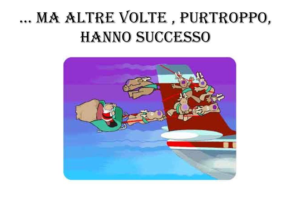 … MA ALTRE VOLTE , PURTROPPO, HANNO SUCCESSO