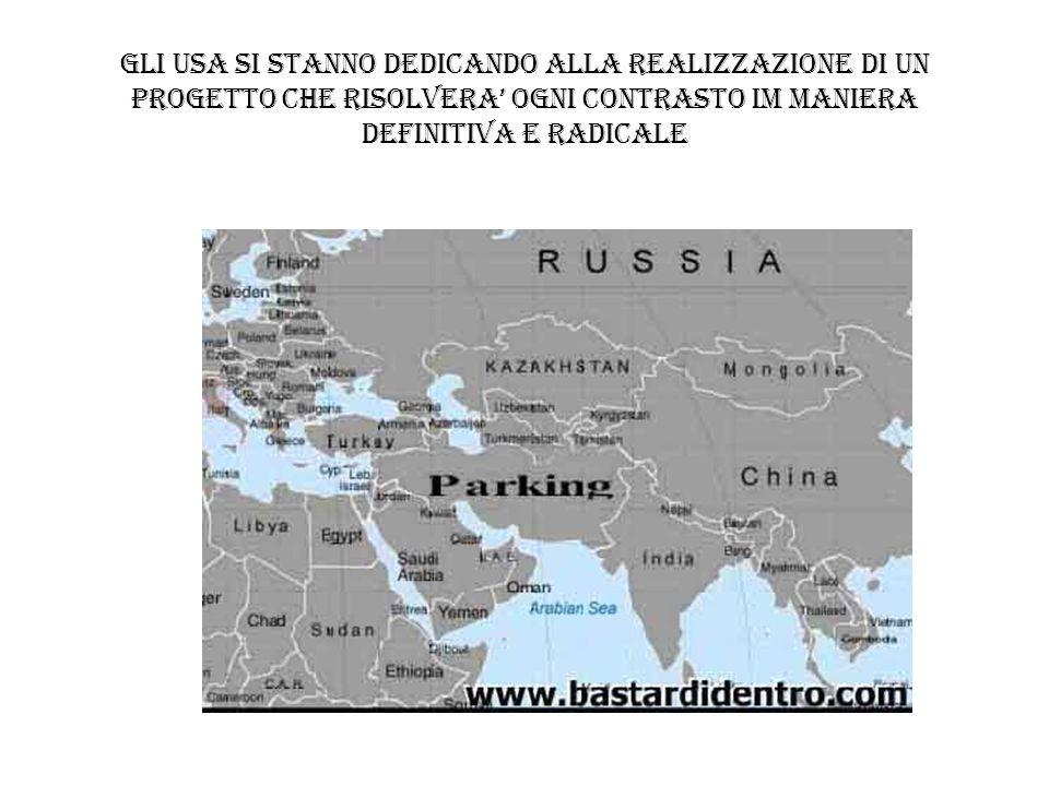 GLI USA SI STANNO DEDICANDO ALLA REALIZZAZIONE DI UN PROGETTO CHE RISOLVERA' OGNI CONTRASTO IM MANIERA DEFINITIVA E RADICALE