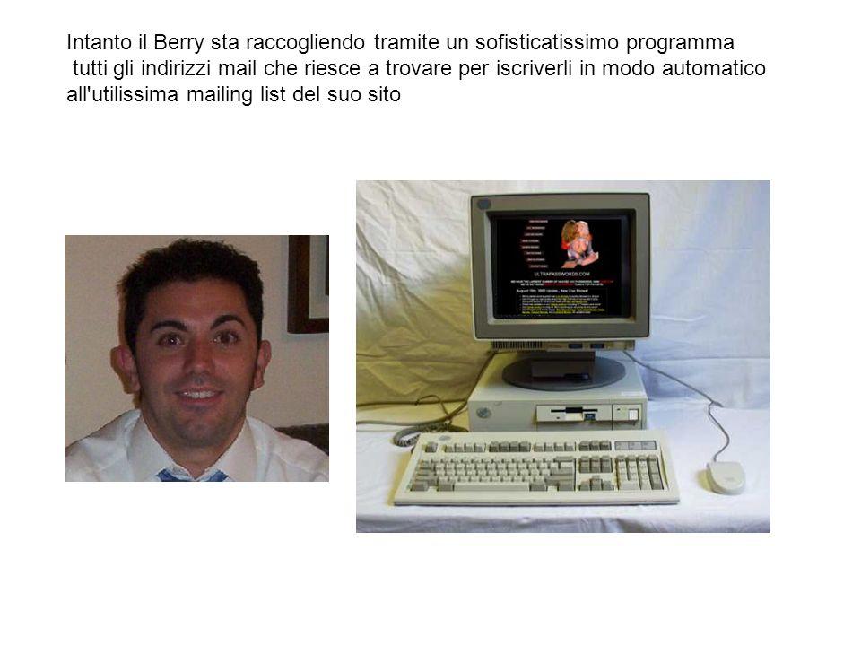 Intanto il Berry sta raccogliendo tramite un sofisticatissimo programma