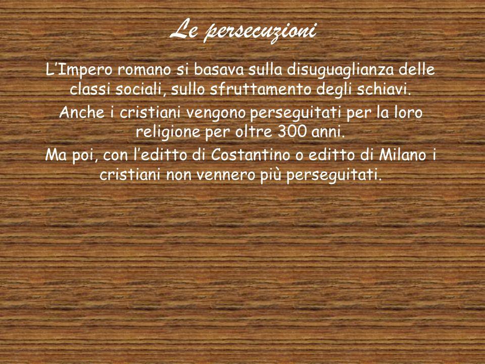 Le persecuzioni L'Impero romano si basava sulla disuguaglianza delle classi sociali, sullo sfruttamento degli schiavi.