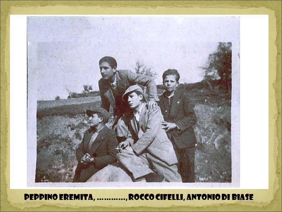PEPPINO EREMITA, ………..., ROCCO CIFELLI, ANTONIO DI BIASE