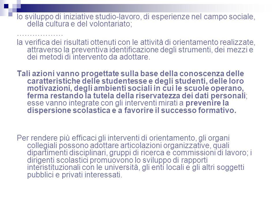lo sviluppo di iniziative studio-lavoro, di esperienze nel campo sociale, della cultura e del volontariato;