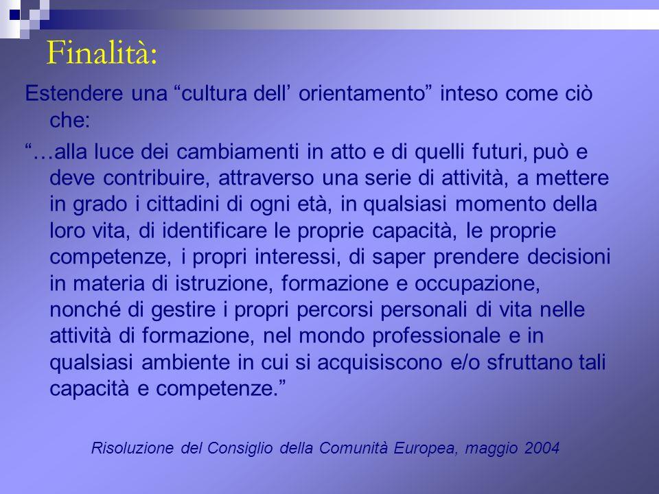 Finalità: Estendere una cultura dell' orientamento inteso come ciò che: