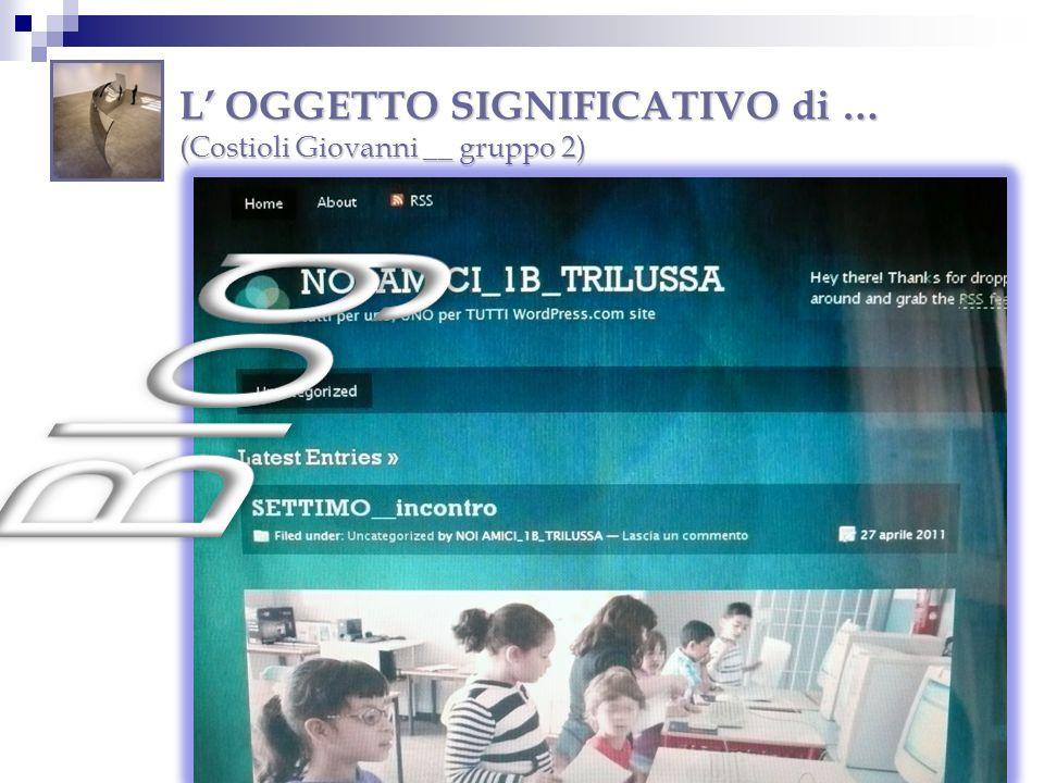 L' OGGETTO SIGNIFICATIVO di … (Costioli Giovanni __ gruppo 2)