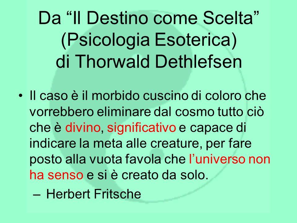 Da Il Destino come Scelta (Psicologia Esoterica) di Thorwald Dethlefsen