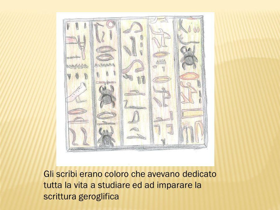 Gli scribi erano coloro che avevano dedicato tutta la vita a studiare ed ad imparare la scrittura geroglifica