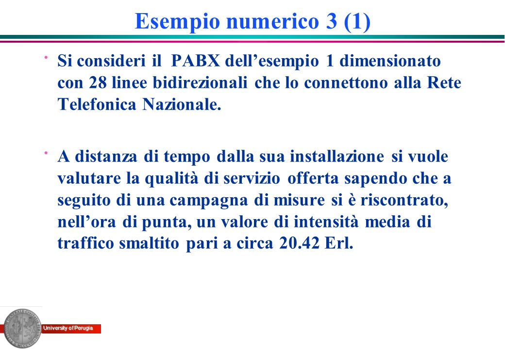 Esempio numerico 3 (1)Si consideri il PABX dell'esempio 1 dimensionato con 28 linee bidirezionali che lo connettono alla Rete Telefonica Nazionale.
