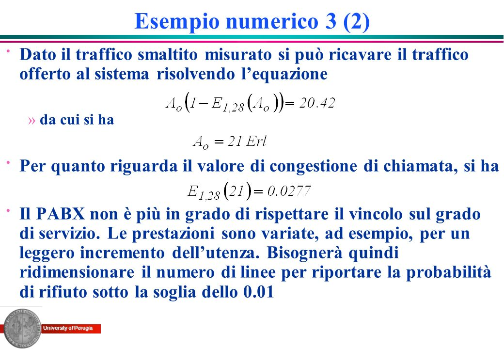 Esempio numerico 3 (2)Dato il traffico smaltito misurato si può ricavare il traffico offerto al sistema risolvendo l'equazione.