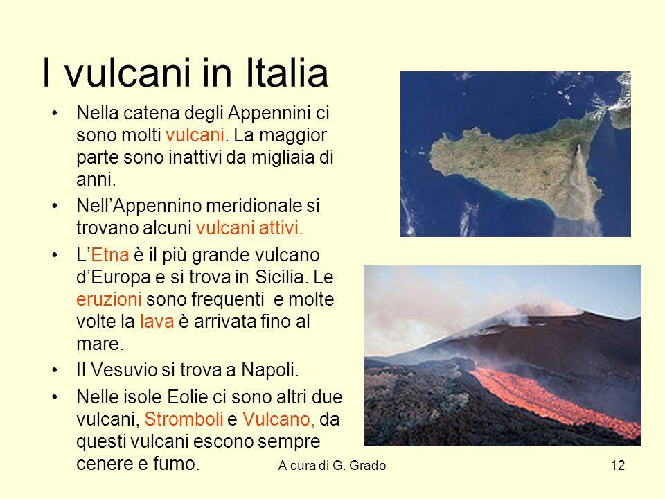I vulcani in Italia Nella catena degli Appennini ci sono molti vulcani. La maggior parte sono inattivi da migliaia di anni.