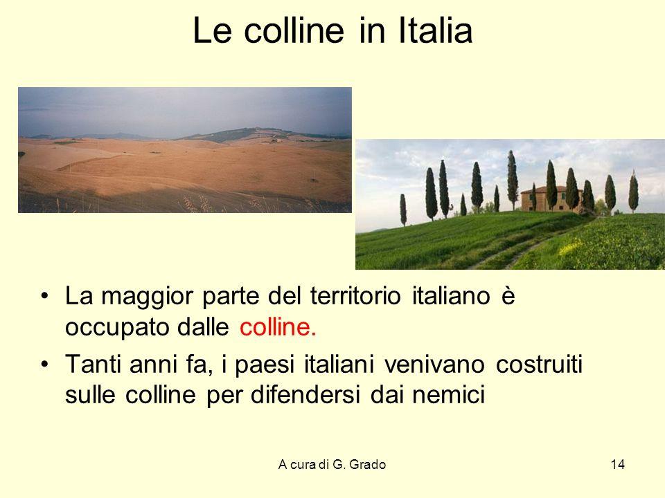 Le colline in Italia La maggior parte del territorio italiano è occupato dalle colline.