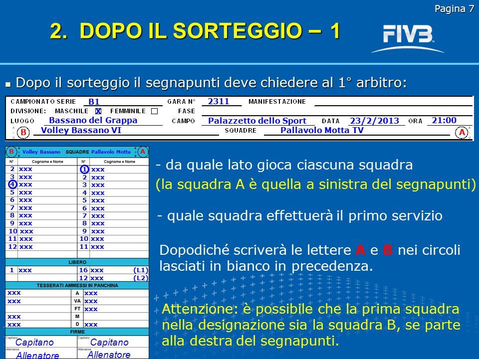 Pagina 7 2. DOPO IL SORTEGGIO – 1. Dopo il sorteggio il segnapunti deve chiedere al 1° arbitro: B1.