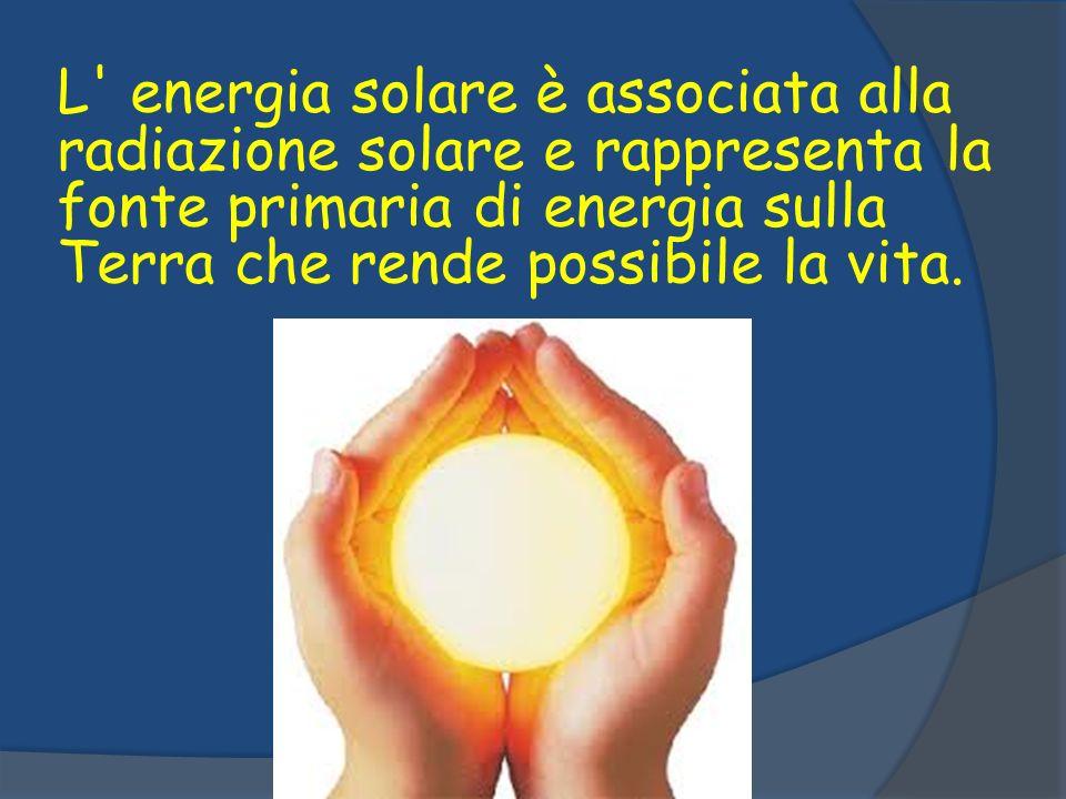 L energia solare è associata alla radiazione solare e rappresenta la fonte primaria di energia sulla Terra che rende possibile la vita.