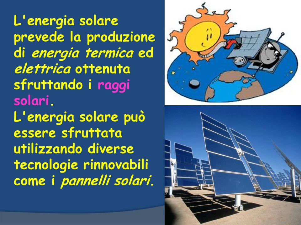 L energia solare prevede la produzione di energia termica ed elettrica ottenuta sfruttando i raggi solari.