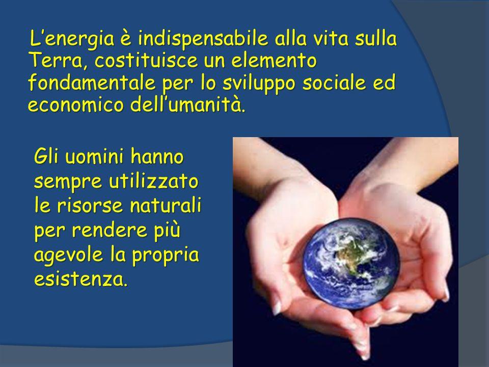 L'energia è indispensabile alla vita sulla Terra, costituisce un elemento fondamentale per lo sviluppo sociale ed economico dell'umanità.