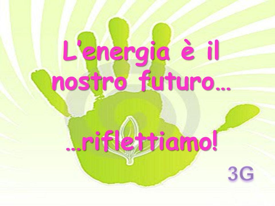 L'energia è il nostro futuro…