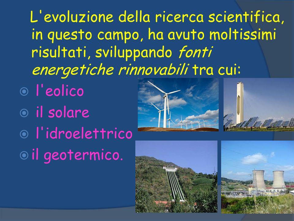 l eolico il solare l idroelettrico il geotermico.