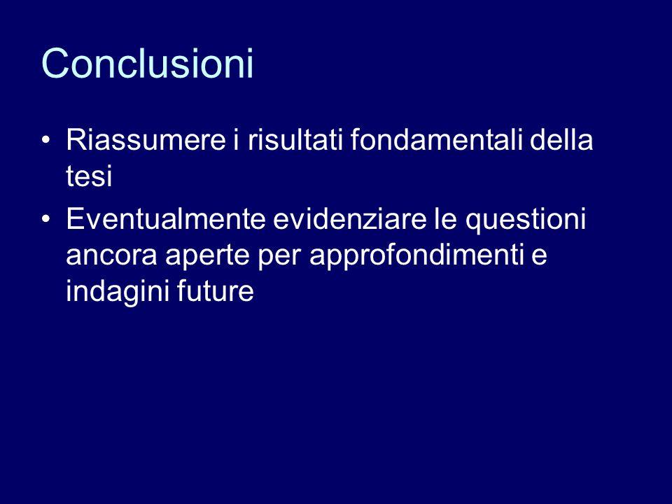 Conclusioni Riassumere i risultati fondamentali della tesi