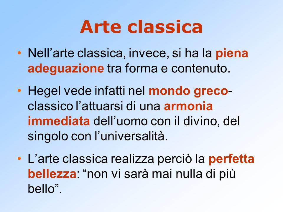 Arte classica Nell'arte classica, invece, si ha la piena adeguazione tra forma e contenuto.