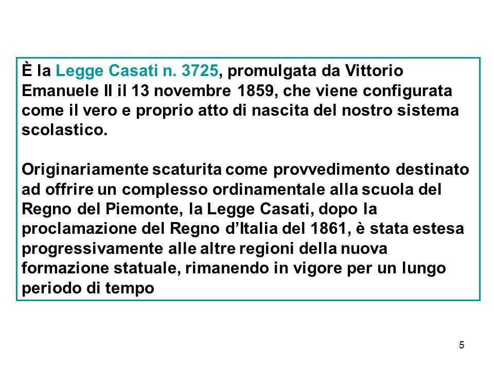 È la Legge Casati n. 3725, promulgata da Vittorio Emanuele II il 13 novembre 1859, che viene configurata come il vero e proprio atto di nascita del nostro sistema scolastico.
