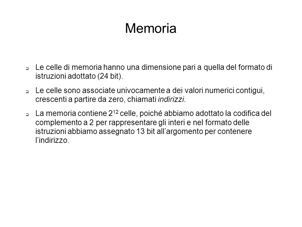 Memoria Le celle di memoria hanno una dimensione pari a quella del formato di istruzioni adottato (24 bit).