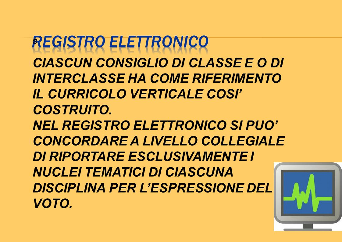 REGISTRO ELETTRONICO S. CIASCUN CONSIGLIO DI CLASSE E O DI INTERCLASSE HA COME RIFERIMENTO IL CURRICOLO VERTICALE COSI' COSTRUITO.