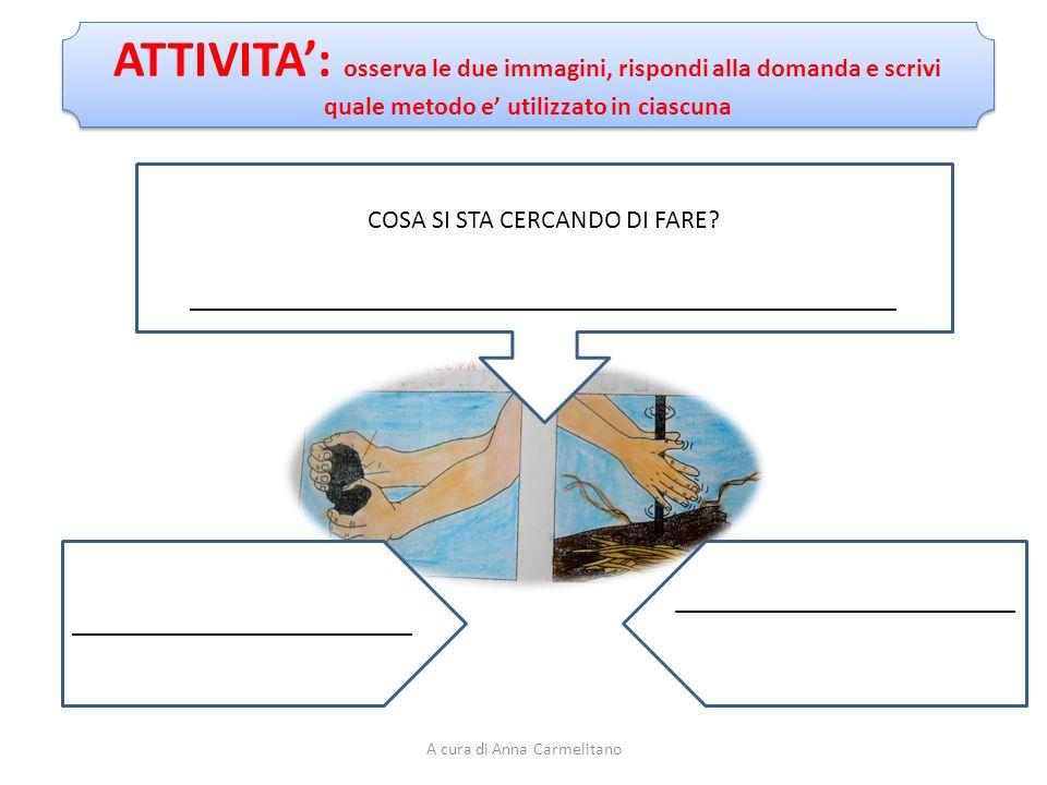 ATTIVITA': osserva le due immagini, rispondi alla domanda e scrivi quale metodo e' utilizzato in ciascuna